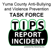 Yuma County Anti-Bullying and Violence Prevention Task Force. TIPS. Report Incident.